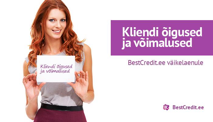 Kliendi õigused ja võimalused BestCredit.ee väikelaenule