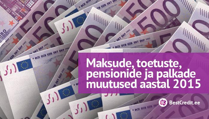 Maksude, toetuste, pensionide ja palkade muutused aastal 2015